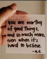 "Image may contain: one or more people, text that says ""you are worthy of good Things, and so much more, even when it"